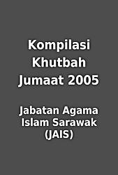 Kompilasi Khutbah Jumaat 2005 By Jabatan Agama Islam Sarawak Jais Librarything
