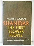 Shanidar, the first flower people by Ralph S…