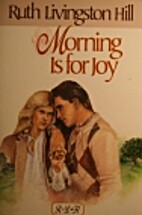 Morning Is for Joy by Ruth Livingston Hill