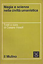 Magia e scienza nella civiltà umanistica by…