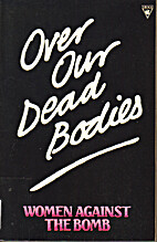 Over Our Dead Bodies: Women Against the Bomb…