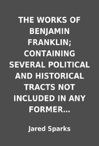 THE WORKS OF BENJAMIN FRANKLIN; CONTAINING…