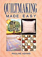 Quiltmaking made easy by Pauline Adams