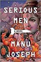 Serious Men: A Novel by Manu Joseph