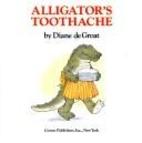 Alligator's Toothache by Diane De Groat