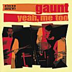 Yeah, Me Too by Gaunt