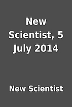 New Scientist, 5 July 2014 by New Scientist