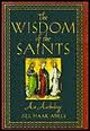 The Wisdom of the Saints: An Anthology - Jill Haak Adels