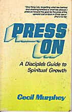 Press on: A Disciple's Guide to Spiritual…