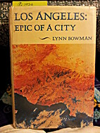 Los Angeles: Epic of a City by Lynn Bowman
