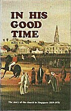 IN HIS GOOD TIME by Bobby E. K. Sng