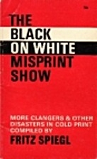 Black on White Misprint Show by Fritz Spiegl