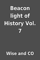 Beacon light of History Vol. 7 by Wise and…