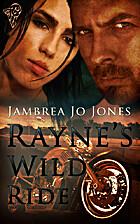 Rayne's Wild Ride by Jambrea Jo Jones
