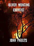 Oliver Muncing, Exorcist by John Paulits