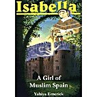 Isabella A Girl of Muslim Spain by Yahiya…