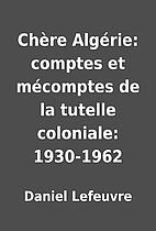 Chère Algérie: comptes et…