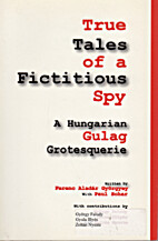 True Tales of a Fictitious Spy: Hungarian…