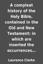 A compleat history of the Holy Bible,…