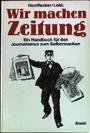 Steidl Taschenbücher, Bd.25, Wir machen Zeitung. Ein Handbuch für den Journalismus zum Selbermachen - Gabriele Hooffacker