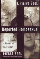 I, Pierre Seel, Deported Homosexual: A…