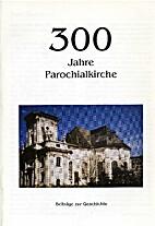 300 Jahre Parochialkirche. Beiträge zur…