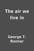 The air we live in by George T. Renner
