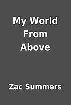 My World From Above by Zac Summers
