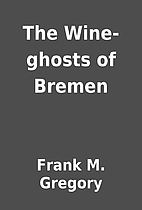 The Wine-ghosts of Bremen by Frank M.…