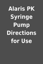 Alaris PK Syringe Pump Directions for Use