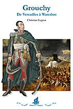 Grouchy. De Versailles à Waterloo by…