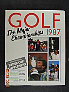 Golf: The Major Championships, 1987 by David…