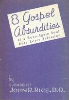 Eight Gospel Absurdities by John R. Rice