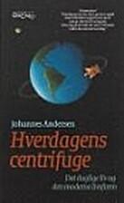Hverdagens centrifuge by Johannes Andersen