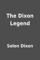 The Dixon Legend by Solon Dixon