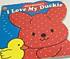 I Love My Duckie (Shaped Naptime Tales…