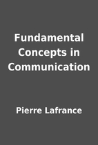 Fundamental Concepts in Communication by…