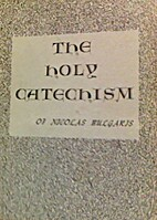 The holy catechism of Nicolas Bulgaris by…
