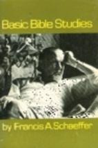 Basic Bible Studies by Francis A Schaeffer