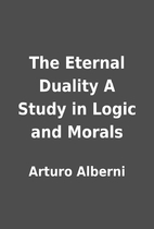 The Eternal Duality A Study in Logic and…