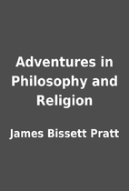 Adventures in Philosophy and Religion by…