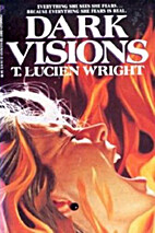 Dark Visions by T. L. Wright