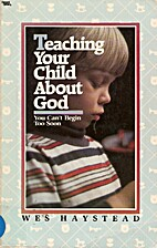 Teaching your child about God by Wes…