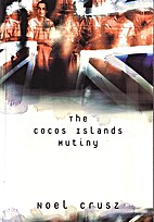 The Cocos Islands Mutiny by Noel Crusz