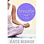Breathe: A Novel by Kate Bishop
