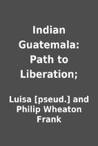 Indian Guatemala: Path to Liberation; by…