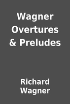 Wagner Overtures & Preludes by Richard…