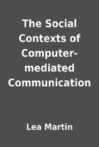 The Social Contexts of Computer-mediated…