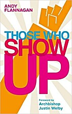 Those Who Show Up by Andy Flannagan