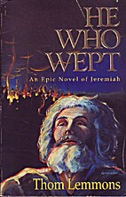 He Who Wept: An Epic Novel of Jeremiah by…